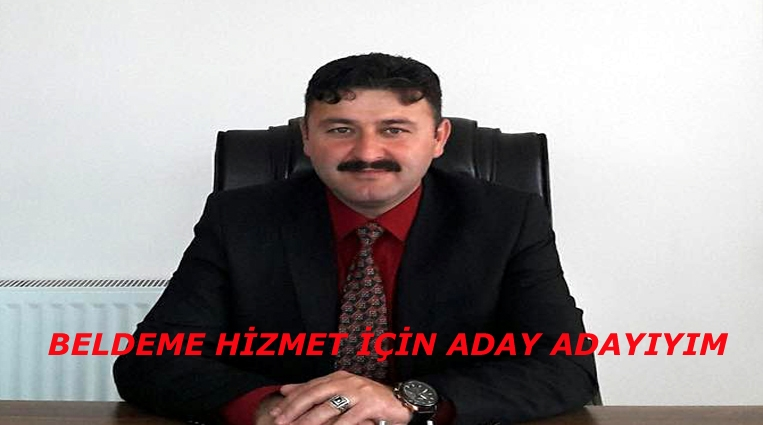 """""""BELDEME HİZMET ETMEK İÇİN ADAY ADAYIYIM"""" ."""