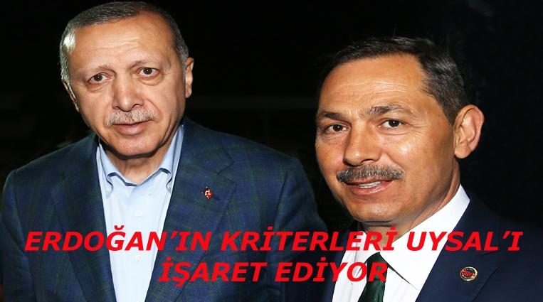 ERDOĞAN'IN KRİTERLERİ UYSAL'I İŞARET EDİYOR.