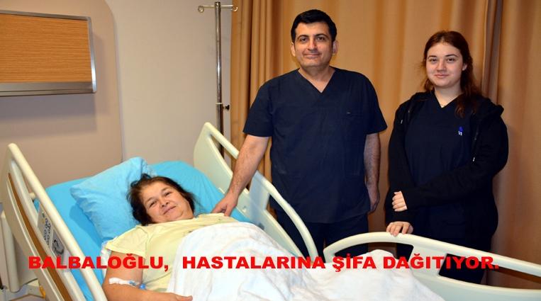 HAKAN BALBALOĞLU,  HASTALARINA ŞİFA DAĞITIYOR.