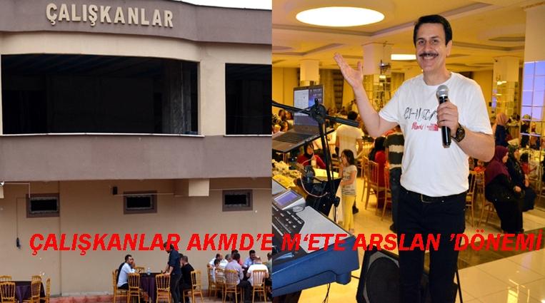 ÇALIŞKANLAR  AKM'DE 'METE ARSLAN' DÖNEMİ