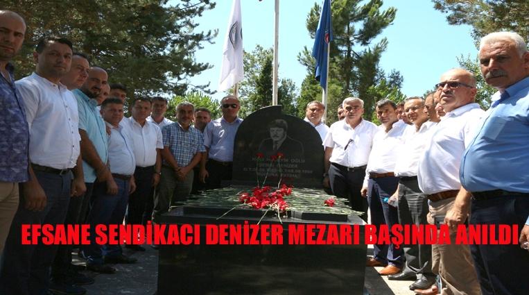 EFSANE SENDİKACI DENİZER MEZARI BAŞINDA ANILDI
