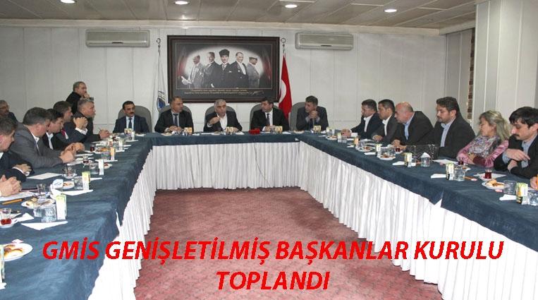 GMİS GENİŞLETİLMİŞ BAŞKANLAR KURULU TOPLANDI.