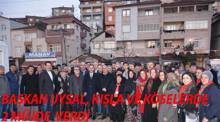 BAŞKAN UYSAL, KIŞLA VE KÖSELER'DE MÜJDE  VERDİ