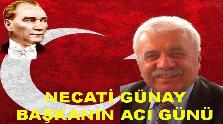 NECATİ GÜNAY'IN ACI GÜNÜ!