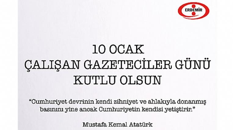 ERDEMİR, GAZETECİLER GÜNÜNÜ KUTLADI...