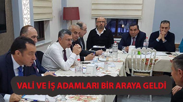 VALİ, İŞ ADAMLARI İLE BİR ARAYA GELDİ...