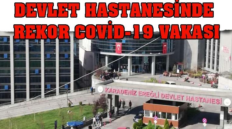 DEVLET HASTANESİNDE,  REKOR COVİD-19 VAKASI