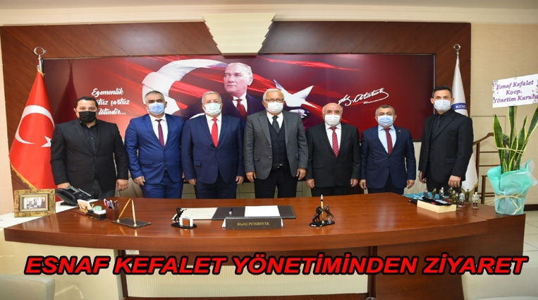 ESNAF KEFALET YÖNETİMİNDEN BAŞKAN POSBIYIK'A ZİYARET
