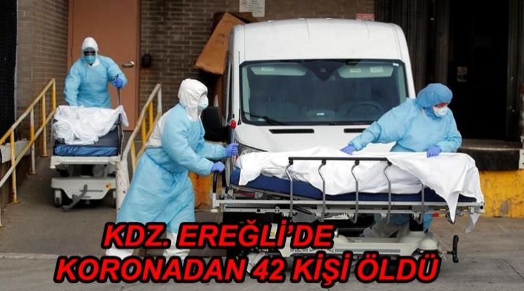KDZ. EREĞLİ'DE KORONADAN 42 KİŞİ ÖLDÜ