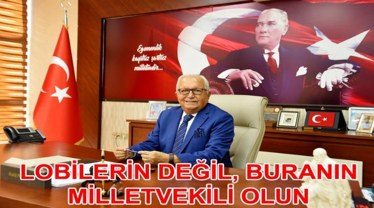 """""""LOBİLERİN DEĞİL, BURANIN MİLLETVEKİLİ OLUN"""""""