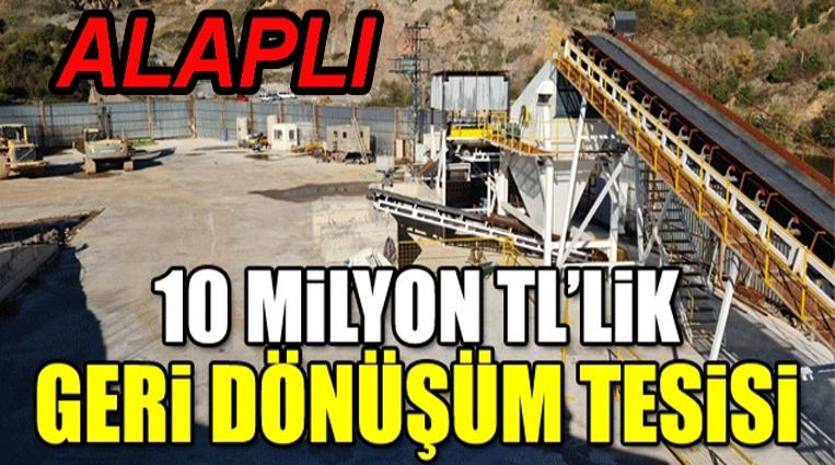 ALAPLI'YA 10 MİLYON TL'LİK GERİ DÖNÜŞÜM TESİSİ