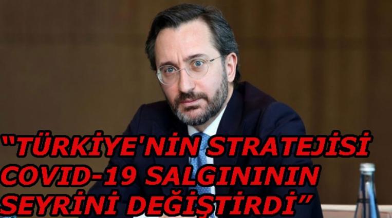 """""""TÜRKİYE'NİN STRATEJİSİ COVID-19 SALGINININ SEYRİNİ DEĞİŞTİRDİ"""""""