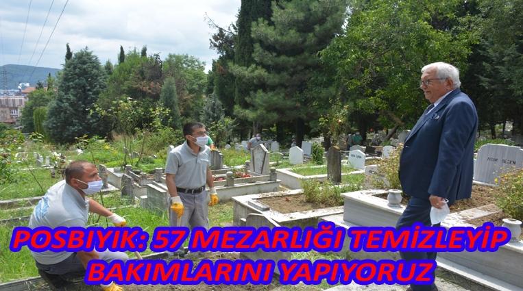 """POSBIYIK: """"57 MEZARLIĞI TEMİZLEYİP BAKIMLARINI YAPIYORUZ""""."""