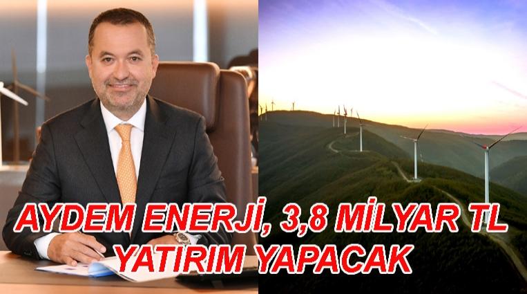 AYDEM ENERJİ, 3,8 MİLYAR TL YATIRIM YAPACAK