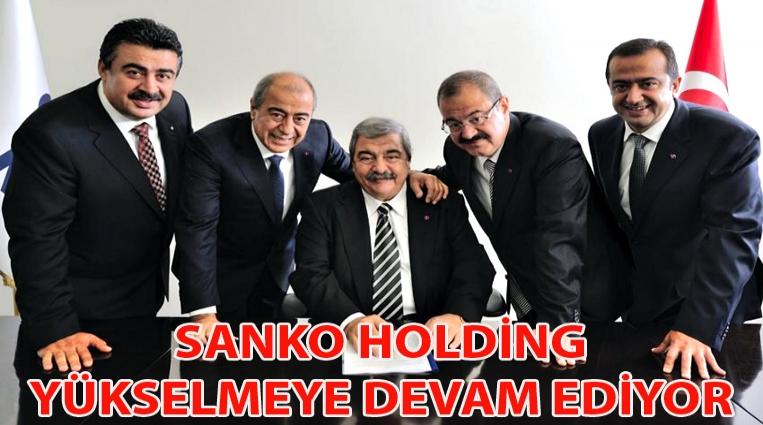 SANKO HOLDİNG,  YÜKSELMEYE DEVAM EDİYOR