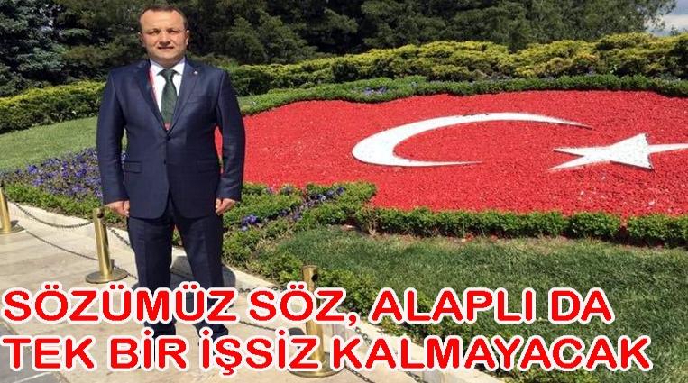 """""""SÖZÜMÜZ SÖZ, ALAPLI'DA TEK BİR İŞSİZ KALMAYACAK"""